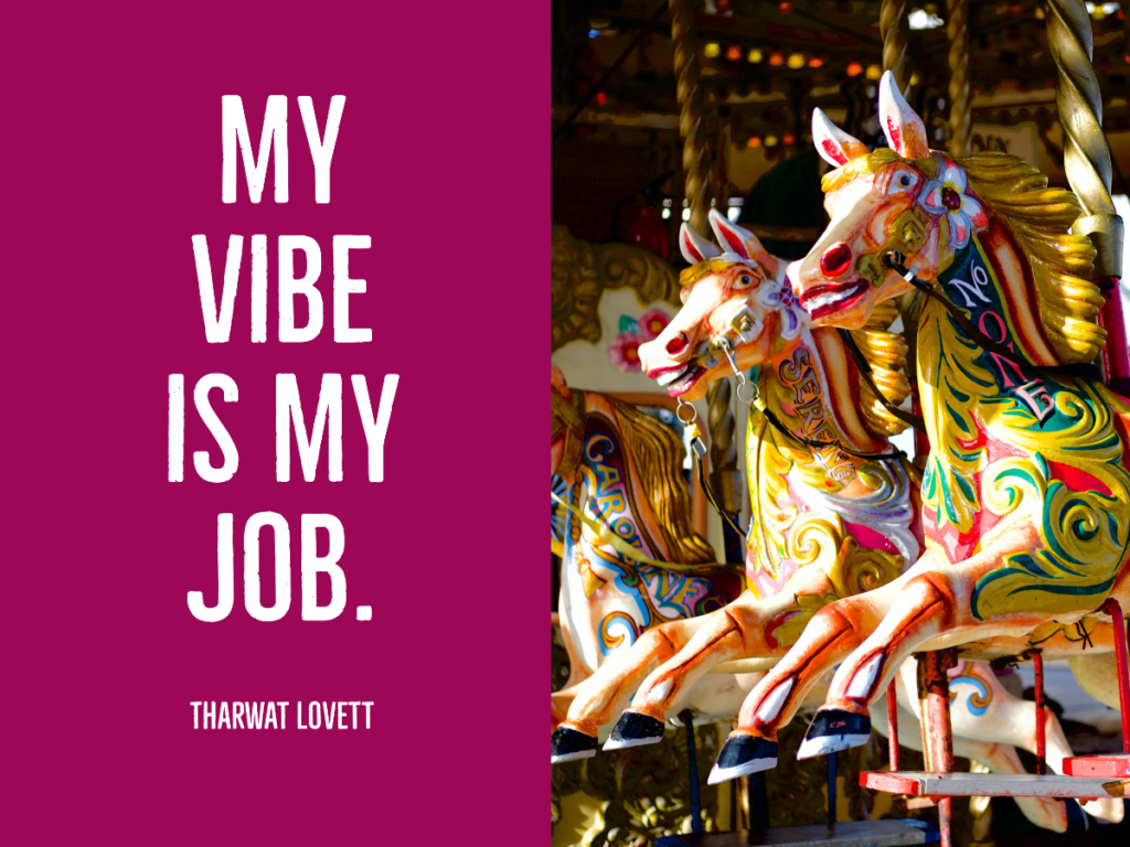 "Tharwat can help you learn how to raise your vibrational energy; like she says here: ""My vibe is my job."""